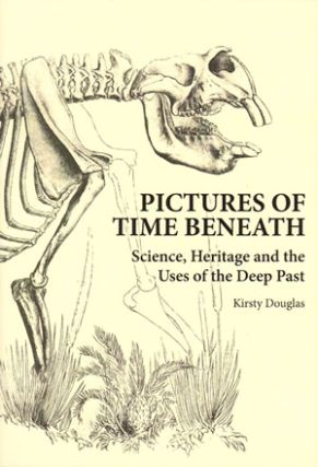 Pictures of time beneath: science, heritage and the uses of the deep past. Kirsty Douglas