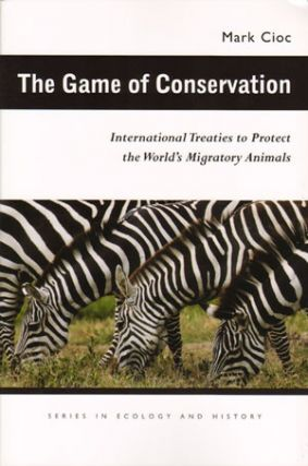 Game of conservation: international treaties to protect the world's migratory animals. Mark Cioc,...