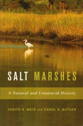 Salt marshes: a natural and unnatural history. Judith S. Weis, Carol A. Butler