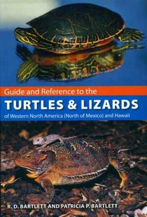 Guide and reference to the Turtles and Lizards of Western North America (North of Mexico) and Hawaii. R. D. Bartlett, Patricia P. Bartlett.