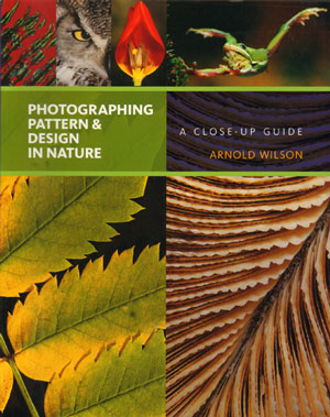 Photographing pattern and design in nature: a close-up guide. Arnold Wilson