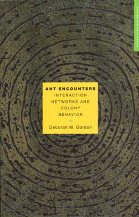 Ant encounters: interaction networks and colony behavior. Deborah M. Gordon