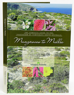 Mangroves to mallee: the complete guide to the vegetation of temperate South Australia. Todd Berkinshaw.