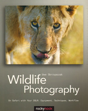 Wildlife photography: on safari with your DSLR equipment, techniques, workflow. Uwe Skrzypczak