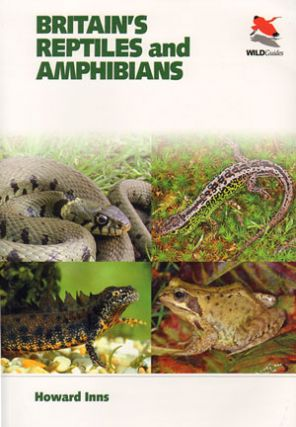 Britain's reptiles and amphibians: a guide to the reptiles and amphibians of Britain, Ireland and the Channel Islands. Howard Inns.