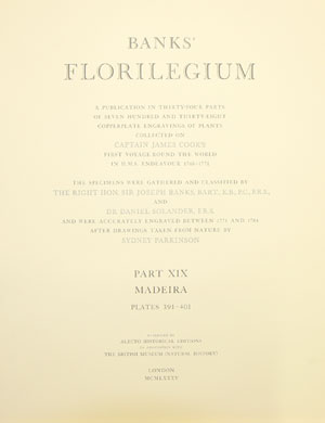 Banks' Florilegium: plants collected on Captain James Cook's First Voyage round the world in H.M.S. Endeavour 1768-1771 [Madeira section only].