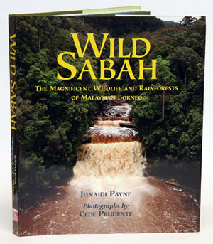 Wild Sabah: the magnificent wildlife and rainforests of Malaysian Borneo. Junaidi Payne, Cede...