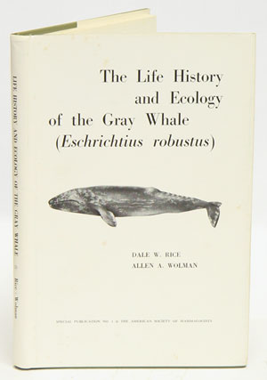 The life history and ecology of the Gray Whale (Eschrichtus robustus). Dale W. Rice, Allen A