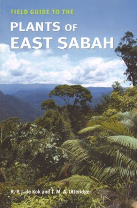 Field guide to the plants of East Sabah. R. P. J. de Kok, T M. A. Utteridge.