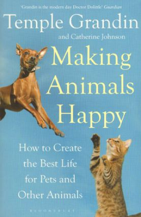 Making animals happy: how to create the best life for pets and other animals. Grandin Temple,...