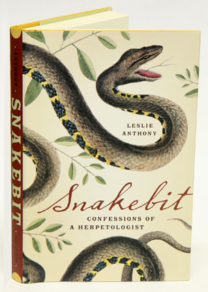 Snakebit: confessions of a herpetologist. Leslie Anthony.