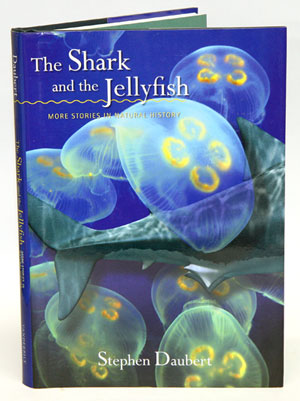 Shark and the Jellyfish: more stories in natural history. Stephen Daubert