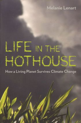 Life in the hothouse: how a living planet survives climate change. Melanie Lenart