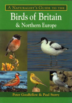 Naturalist's guide to the birds of Britain and Northern Europe. Peter Goodfellow, Paul Sterry