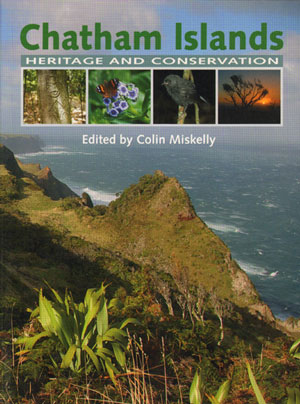 Chatham Islands: heritage and conservation. Colin Miskelly