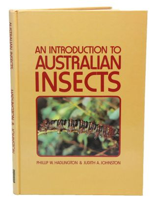 An introduction to Australian insects. Phillip W. Hadlington, Judith A. Johnston