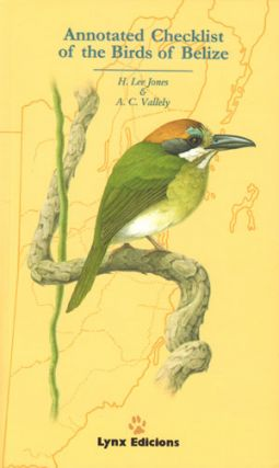 Annotated checklist of the birds of Belize. H. Lee Jones, A C. Vallely.