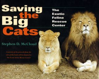 Saving the big Cats: The Exotic Feline Rescue Centre. Stephen D. McCloud