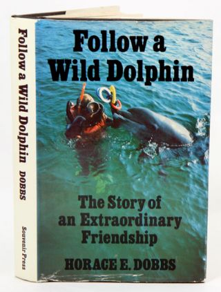 Follow a wild dolphin: the story of an extraordinary friendship. Horace E. Dobbs.