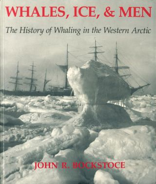 Whales, ice and men: the history of whaling in the western Arctic