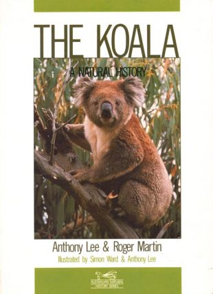 The Koala: a natural history. Anthony Lee, Roger Martin