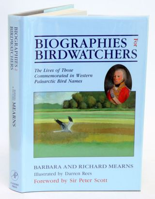 Biographies for birdwatchers: the lives of those commemorated in Western Palearctic bird names. Barbara Mearns, Richard Mearns.