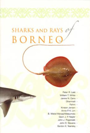 Sharks and Rays of Borneo. Peter Last.