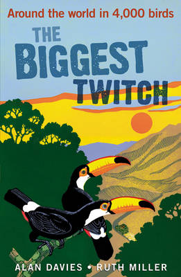 The biggest twitch: around the world in 4,000 birds. Alan Davies, Ruth Miller