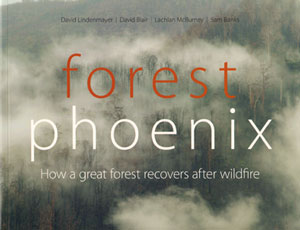 Forest Phoenix: how a great forest recovers after wildfire. David Lindenmayer