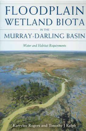 Floodplain wetland biota in the Murray-Darling Basin: water and habitat requirements. Kerrylee...