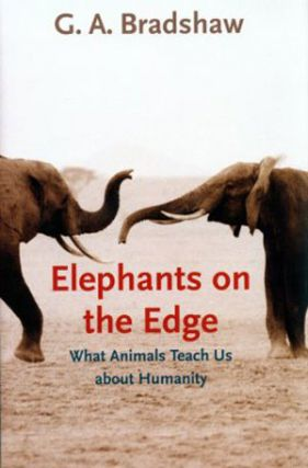 Elephants on the edge: what animals teach us about humanity. G. A. Bradshaw.
