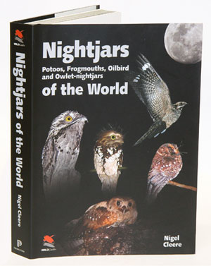 Nightjars, Potoos, Frogmouths, Oilbird, and Owlet-Nightjars of the world. Nigel Cleere