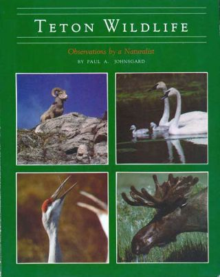 Teton wildlife: observations by a naturalist. Paul A. Johnsgard