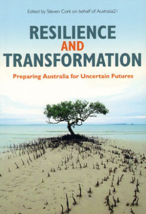 Resilience and transformation: preparing Australia for uncertain futures. Steven Cork.