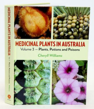 Medicinal plants in Australia, volume three: plants, potions and poisons. Cheryll Williams