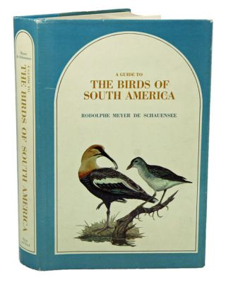 A guide to the birds of South America. Rodolphe Meyer de Schauensee