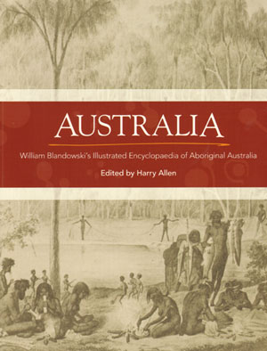 Australia: William Blandowski's illustrated encyclopaedia of Aboriginal life. Harry Allen