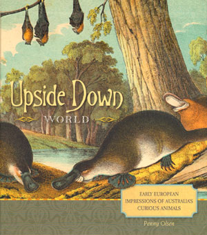 Upside down world: early European impressions of Australia's curious animals. Penny Olsen
