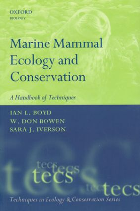 Marine mammal ecology and conservation: a handbook of techniques. Ian L. Boyd, W. Don Bowen, Sara...