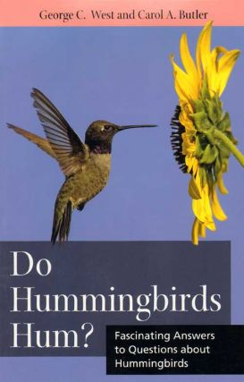 Do Hummingbirds hum?: fascinating answers to questions about Hummingbirds. George C. West, Carol...