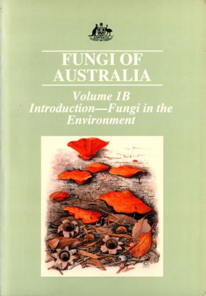 Fungi of Australia, volume one B: Introduction [and] fungi in the environment. Anthony E. Orchard