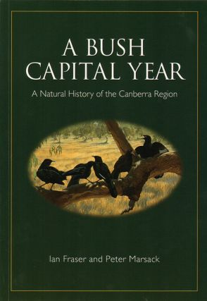 A bush capital year: a natural history of the Canberra region. Ian Fraser, Peter Marsack