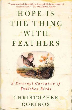 Hope is the thing with feathers: a personal chronicle of vanished birds. Christopher Cokinos.