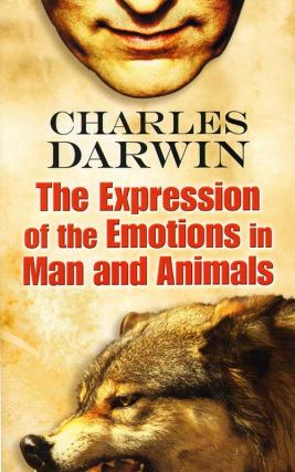 The expression of the emotions in man and animals. Charles Darwin