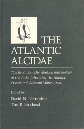 The Atlantic Alcidae: the evolution, distribution and biology of the Auks inhabiting the Atlantic...