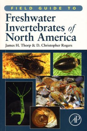 Field guide to freshwater invertebrates of North America. James H. Thorp, D. Christopher Rogers.