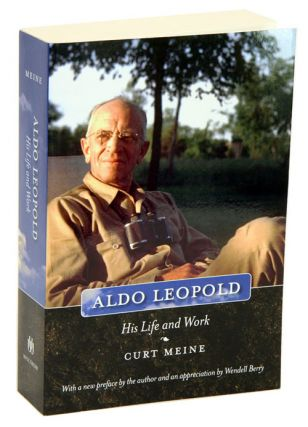 Aldo Leopold: his life and work. Curt D. Meine, Wendell Berry