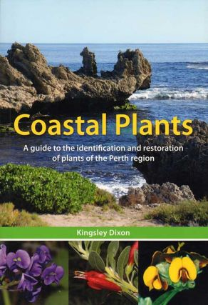 Coastal plants: a guide to the identification and restoration of plants of the Perth region....