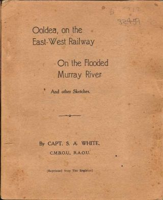 Ooldea on the east-west railway: on the flooded Murray River, and other sketches. S. A. White