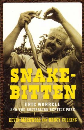 Snake-bitten: Eric Worrell and the Australian Reptile Park. Kevin Markwell, Nancy Cushing